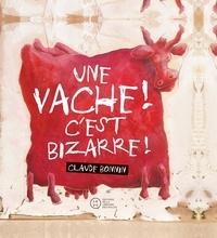 Claude Bonnin - Une vache ! C'est bizarre !.