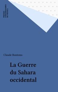 Claude Bontems - La Guerre du Sahara occidental.