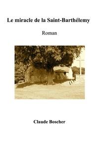Claude Boscher - Le miracle de la Saint-Barthélemy.