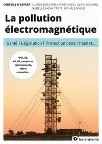 Claude Bossard et Marie Milesi - La pollution électromagnétique - Santé, législation, protection dans l'habitat....