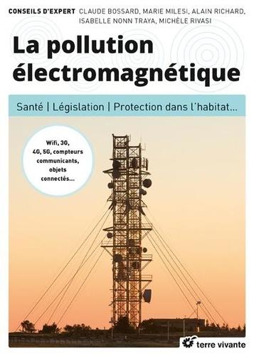 La pollution électromagnétique. Santé, législation, protection dans l'habitat...