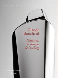 Claude Bouchard et Jeanne Quéheillard - Claude Bouchard, Puiforcat, le dessous de l'iceberg.