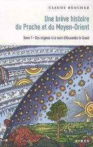 Claude Boucher - Brève histoire du Proche et du Moyen-Orient - Tome 1, Des origines à la mort d'Alexandre le Grand.