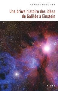 Claude Boucher - Une brève histoire des idées de Galilée à Einstein.