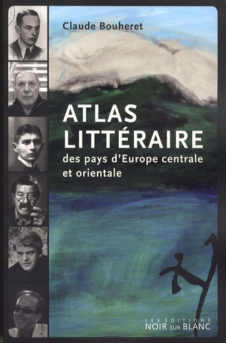 Claude Bouheret - Atlas littéraire des pays d'Europe centrale et orientale.