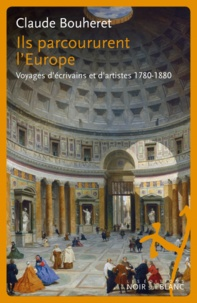 Claude Bouheret - Ils parcoururent l'Europe - Voyages d'écrivains et d'artistes 1780-1880.