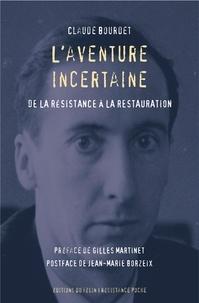 Claude Bourdet - L'Aventure incertaine - De la Résistance à la Restauration.