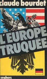 Claude Bourdet - L'Europe truquée - Supranationalité, Pacte Atlantique, force de frappe.