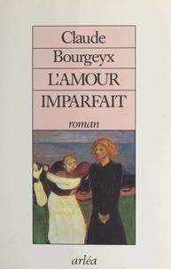 Claude Bourgeyx - L' Amour imparfait.