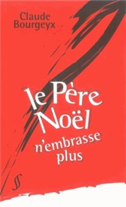 Claude Bourgeyx - Le Père Noël n'embrasse plus.
