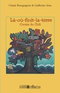 Claude Bourguignon et Guillermo Atías - Là-où-finit-la Terre - Contes du Chili.