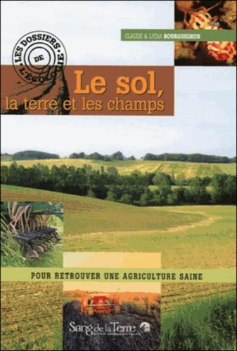 Claude Bourguignon et Lydia Bourguignon - Le sol, la terre et les champs - Pour retrouver une agriculture saine.