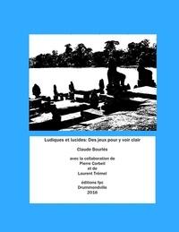 Claude Bourlès - Lucides et ludiques - Des jeux pour y voir clair.