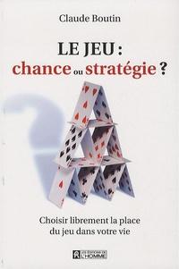 Claude Boutin - Le jeu : chance ou stratégie ? - Choisir librement la place du jeu dans votre vie.