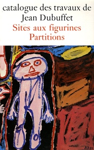 Claude Bouyeure - Catalogue des travaux de Jean Dubuffet - Tome 33, Sites aux figurines, partitions.