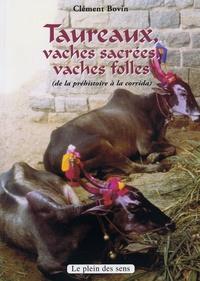 Claude Bovin - Taureaux, Vaches sacrées, Vaches folles - De la préhistoire à la corrida.