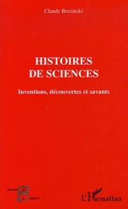 Claude Brézinski - Histoires de sciences - Inventions, découvertes et savants.