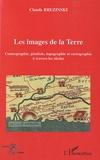Claude Brézinski - Les images de la Terre - Cosmographie, géodesie, topographie et cartographie à travers les siècles.