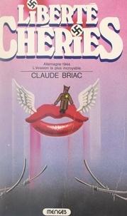 Claude Briac - Liberté chéries - Allemagne 1944, l'évasion la plus incroyable.