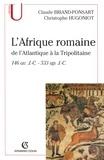Claude Briand-Ponsart et Christophe Hugoniot - L'Afrique romaine - De l'Atlantique à la Tripolitaine - 146 av. J.-C. - 533 ap.J.-C..
