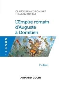 Claude Briand-Ponsart et Frédéric Hurlet - L'Empire romain d'Auguste à Domitien - 4e éd..