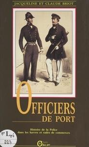 Claude Briot et Jacqueline Briot - Officiers de port - Histoire de la police dans les havres et rades de commerce.