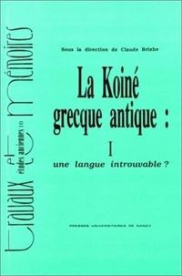Claude Brixhe - La koiné grecque antique - Tome 1, Une langue introuvable ?.