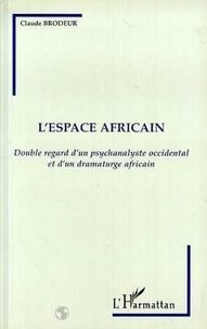 Claude Brodeur - L'espace africain - Double regard d'un psychanalyste occidental et d'un dramaturge africain.