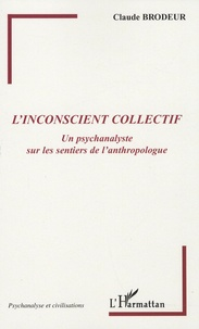 Claude Brodeur - L'inconscient collectif - Un psychanalyste sur les sentiers de l'anthropologue.