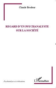 Claude Brodeur - Regard d'un psychanalyste sur la société.