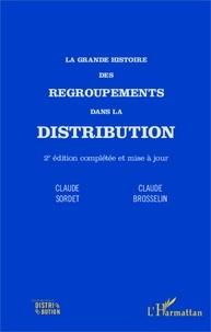 Claude Brosselin et Claude Sordet - La grande histoire des regroupements dans la distribution.