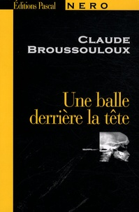 Claude Broussoulloux - Une balle derrière la tête.
