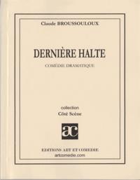 Claude Broussouloux - Dernière halte.