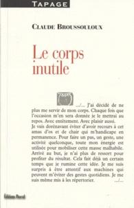 Claude Broussouloux - Le corps inutile.