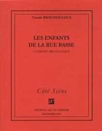 Claude Broussouloux - Les enfants de la rue basse : comédie dramatique.