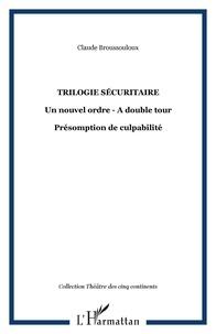Claude Broussouloux - Trilogie sécuritaire : courtes pièces.