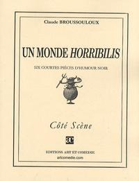 Claude Broussouloux - Un monde horribilis.