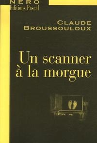 Claude Broussouloux - Un scanner à la morgue.