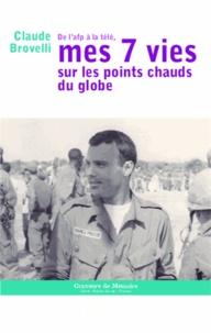 Claude Brovelli - De l'AFP à la télé, mes 7 vies sur les points chauds du globe.