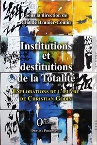 Claude Brunier-Coulin - Institutions et destitutions de la totalité - Exploration de l'oeuvre de Christian Godin.