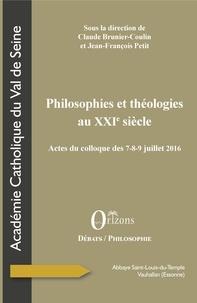 Claude Brunier-Coulin et Jean-François Petit - Philosophies et théologies au XXIe siècle - Actes du colloque des 7-8-9 juillet 2016 - Abbaye Saint-Louis-du-Temple de Vauhallan.