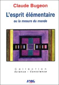 Claude Bugeon - L'esprit élémentaire ou la mesure du monde.