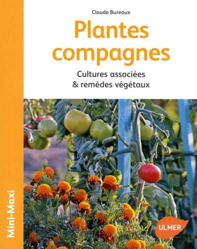 Plantes compagnes. Cultures associées & remèdes végétaux