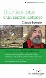 Claude Bureaux - Sur les pas d'un maître jardinier.