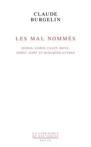 Claude Burgelin - Les Mal Nommés - Duras, Leiris, Calet, Bove, Perec, Gary et quelques autres.