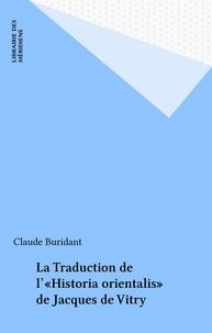 Claude Buridant - La Traduction de l'«Historia orientalis» de Jacques de Vitry.