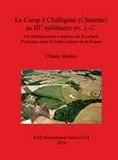 Claude Burnez - Le camp a Challignac (Charente) au IIIe millénaire av. J.-C. - Un établissement complexe de la culture d'Artenac dans le Centre-Ouest de la France.