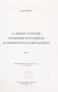 Claude Cabanne - La région nantaise, problèmes économiques et perspectives d'aménagement (2) - Thèse présentée devant l'Université de Paris I, le 10 juin 1978.