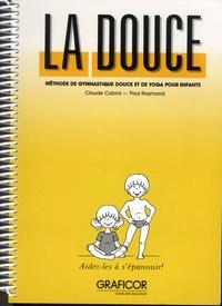 Claude Cabrol et Paul Raymond - La douce - Méthode de gymnastique douce et de yoga pour enfants.