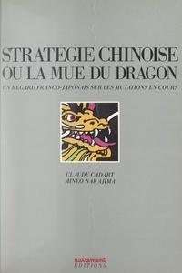 Claude Cadart et Minéo Nakajima - Stratégie chinoise - Ou La mue du dragon.
